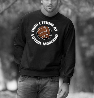 SWEAT-SHIRTS (ODIO ETERNO AL FÚTBOL MODERNO)